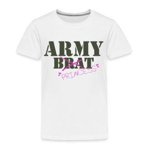 What!?  Me Brat?  You Mean Army Princess! - Toddler Premium T-Shirt