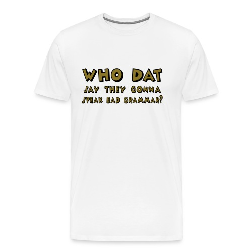 Who Dat? - Metallic Gold! (Men) - Men's Premium T-Shirt