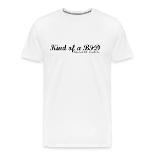 Kind of a BFD - Black Text - Men's Premium T-Shirt