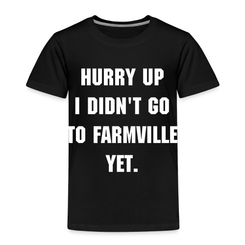 Didn't go to farmville - Toddler Premium T-Shirt