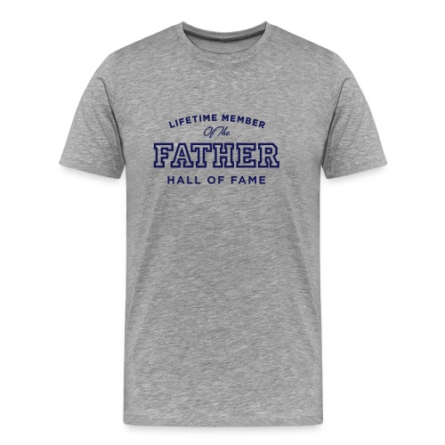 Lifetime Member of the Father Hall of Fame - Men's Premium T-Shirt
