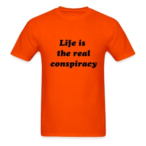 Men's Life is the real conspiracy - Men's T-Shirt