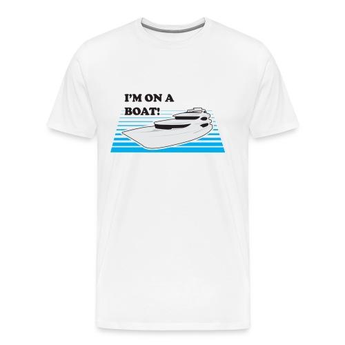 I'm On A Boat (Men) - Men's Premium T-Shirt