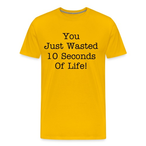You Just Wasted 10 Seconds of Life! - Men's Premium T-Shirt