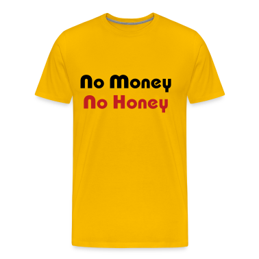 No Money No Honey T-Shirts