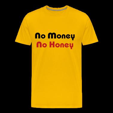 No Money No Honey T-Shirts