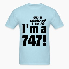 On A Scale of 1-10 I'm a 747 T-Shirts