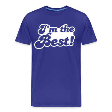 I'm the BEST! best at anything awesome! T-Shirts