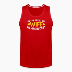 IN THE MIDST OF WIFE- we are in DEBT T-Shirts