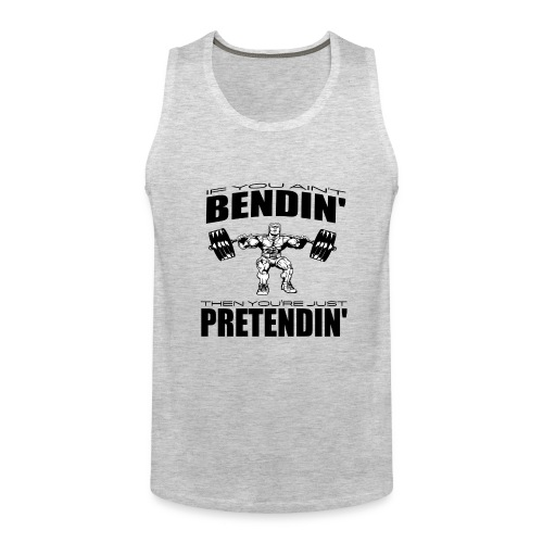 If You Aint Bendin Tank - Men's Premium Tank