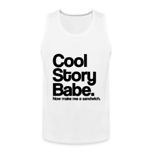 Cool Story Babe Now Make Me a Sandwich Tank Top (Pick Color) - Men's Premium Tank
