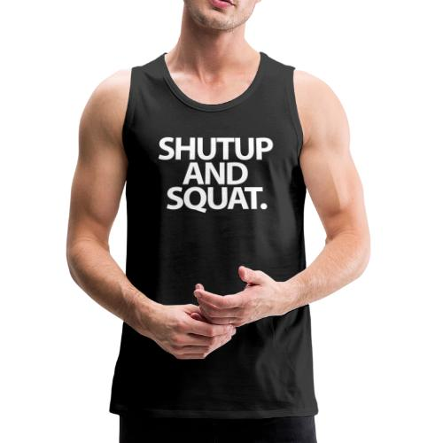 Mens Tank | Shutup And Squat - Men's Premium Tank