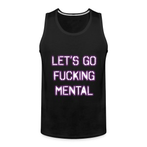 Let's Go Fucking Mental Tank Top - Men's Premium Tank