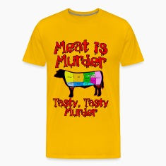 Meat is Murder.  Tasty, tasty Murder T-Shirts