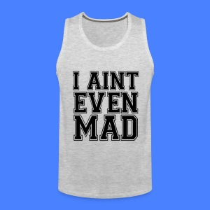 I Aint Even Mad T-Shirts - stayflyclothing.com - Men's Premium Tank