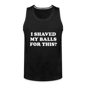I Shaved my Balls for this Funny Party Design T-Shirts - Men's Premium Tank