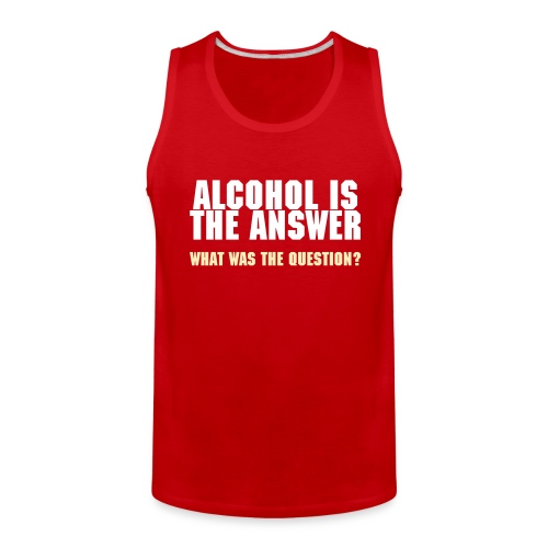 Alcohol Is The Answer - Men's Premium Tank