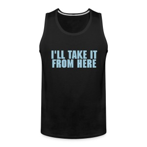 I'll Take It From Here - Men's Premium Tank