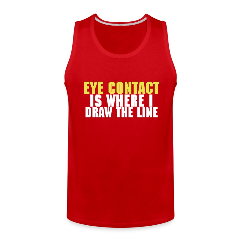Eye Contact Is Where I Draw The Line - Men's Premium Tank