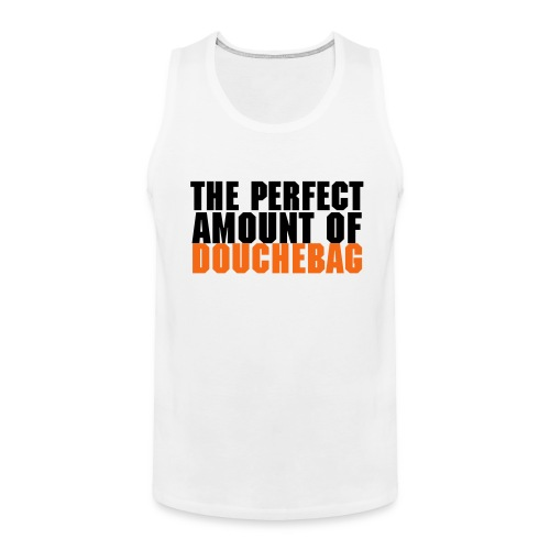 The Perfect Amount Of Douchebag - Men's Premium Tank