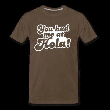 You had me at Hola! Mexico spanish greeting T-Shirts