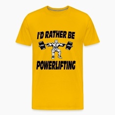 I'd Rather Be Powerlifting Weightlifting T-Shirts