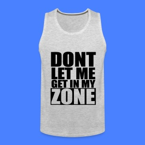 Don't Let Me Get In My Zone T-Shirts - stayflyclothing.com - Men's Premium Tank