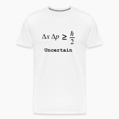 Heisenberg Uncertainty Principle (Uncertain) T-Shirts