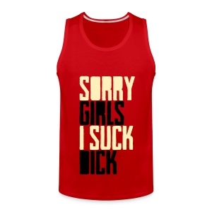 sorry girls i suck dick T-Shirts - Men's Premium Tank