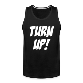 Turn Up! [faded line on back] tank ~ 2101