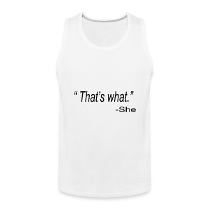 That's What She Said Sleeveless Tanktop - Men's Premium Tank