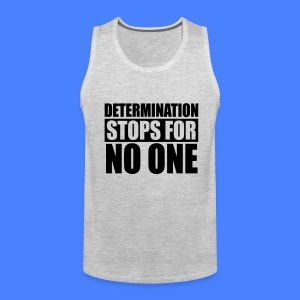 Determination Stops For No One T-Shirts - stayflyclothing.com - Men's Premium Tank