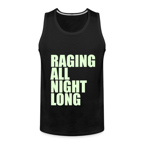 Raging All Night Long! *GLOW IN THE DARK* Men's - Men's Premium Tank