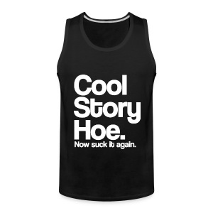 Cool Story Hoe Now Suck It Again White Design Funny Tanktop Sleeveless Shirt - Men's Premium Tank
