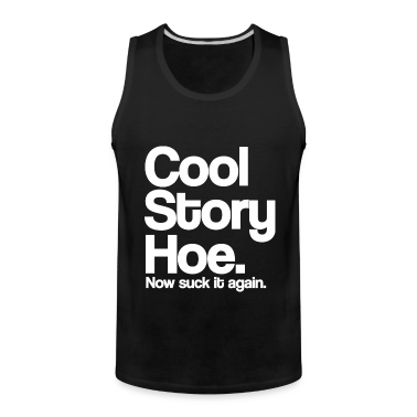 Cool Story Hoe Now Suck It Again White Design Funny Tanktop Sleeveless Shirt