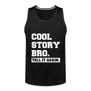Cool Story Bro Tell It Again Block Letter Tank Top (Pick Color) - Men's Premium Tank