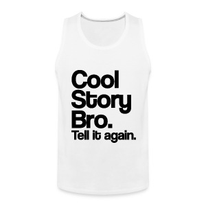 Cool Story Bro Tell It Again Tank Top (Pick Color) - Men's Premium Tank