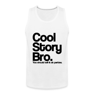 Cool Story Bro You Should tell it at Parties Tank Top (Pick Color) - Men's Premium Tank