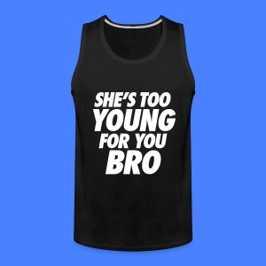 She's Too Young For You Bro - stayflyclothing.com - Men's Premium Tank