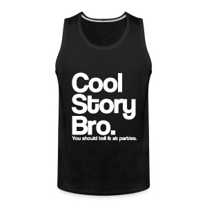 Cool Story Bro You Should Tell It At Parties White Design Funny Tanktop Sleeveless Shirt - Men's Premium Tank