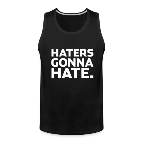 Haters Gonna Hate Mens Tank - Men's Premium Tank