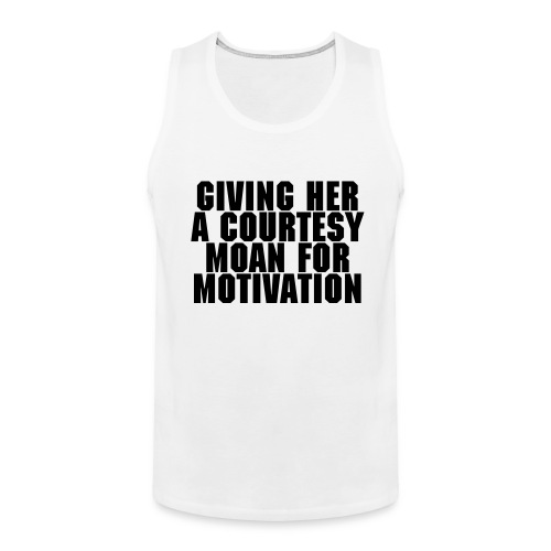 Courtesy Motivation Moan - Men's Premium Tank