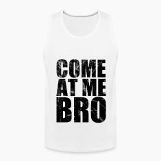 come_at_me_bro T-Shirts
