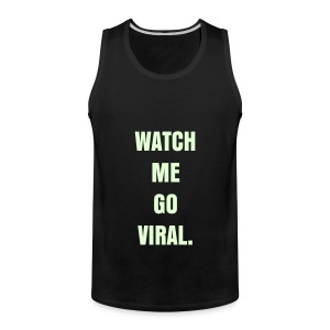 WATCH ME GO VIRAL - GLOW IN THE DARK SPECIALTY FLEX/ANZEIGEN FONT - Men's Premium Tank