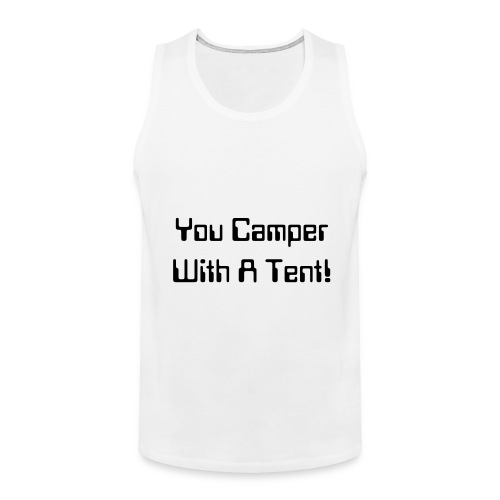 You Camper with a Tent! - Men's Premium Tank