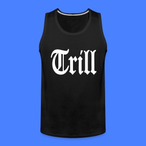 Trill T-Shirts - stayflyclothing.com - Men's Premium Tank