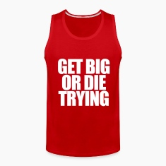 Get Big or Die Trying T-Shirts