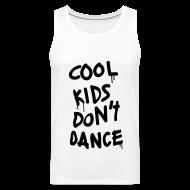 Tank Tops ~ Men's Premium Tank Top ~ Cool Kids Don't Dance T-Shirts