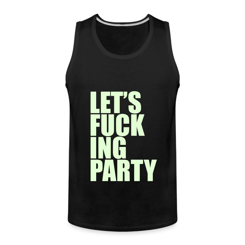 Let's Fucking Party *GLOW IN THE DARK* Men's - Men's Premium Tank