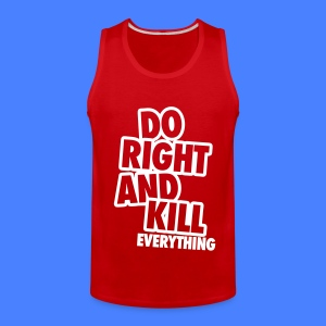 Do Right And Kill Everything T-Shirts - Men's Premium Tank